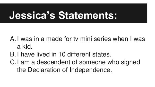 Jessica's Statements: A. I was in a made for tv mini series when I was a kid. B. I have lived in 10 different states. C.I ...