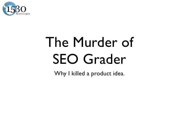 The Murder of SEO Grader Why I killed a product idea.
