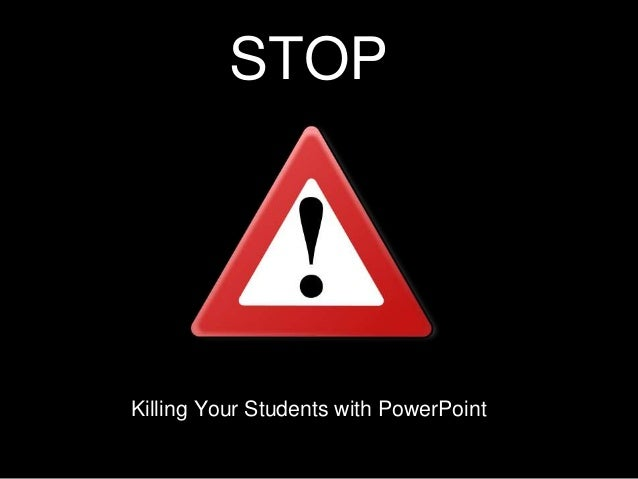 STOP Killing Your Students with PowerPoint