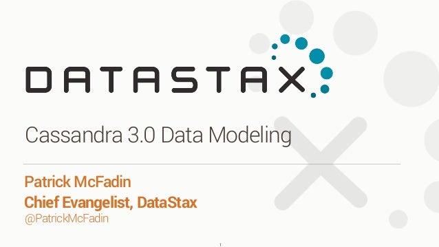 @PatrickMcFadin Patrick McFadin Chief Evangelist, DataStax Cassandra 3.0 Data Modeling 1