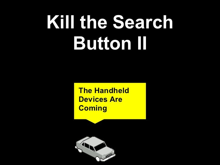 Kill the Search    Button II   The Handheld   Devices Are   Coming