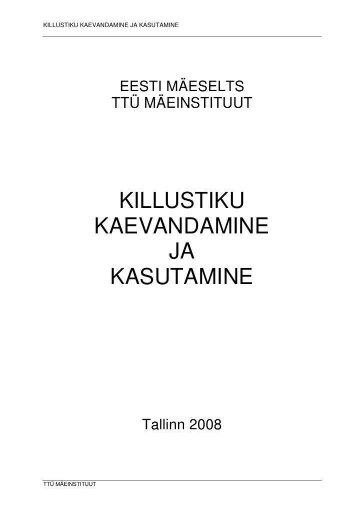 KILLUSTIKU KAEVANDAMINE JA KASUTAMINE                         EESTI MÄESELTS                    TTÜ MÄEINSTITUUT          ...