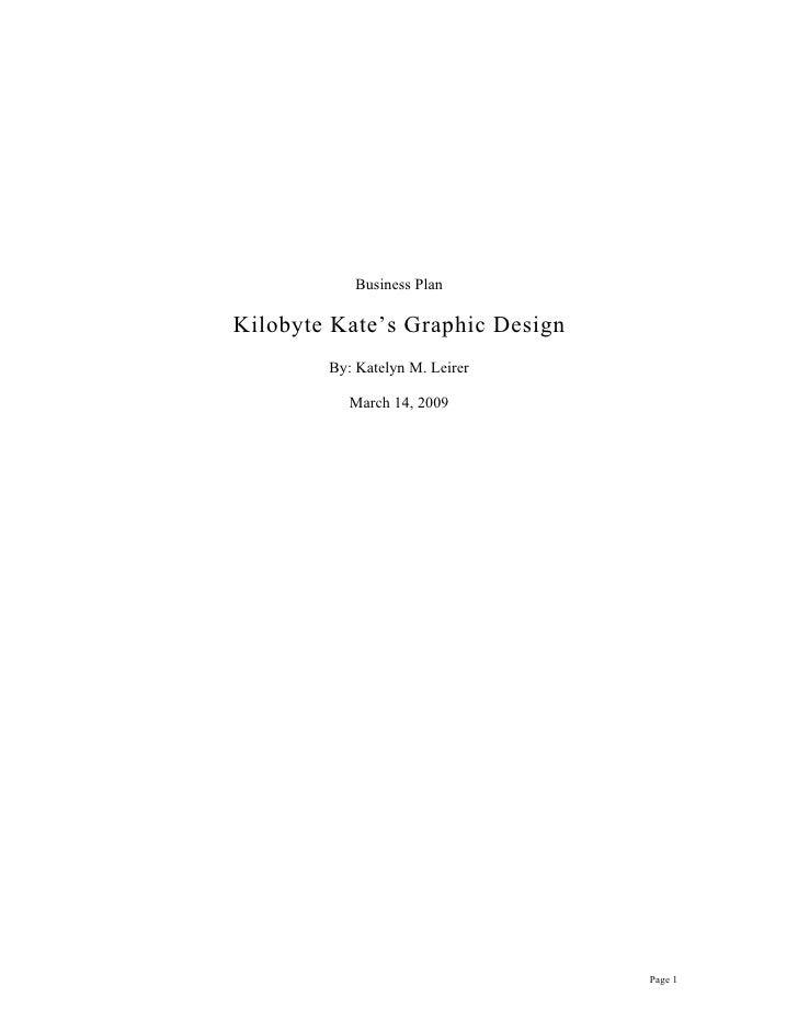 Business Plan  Kilobyte Kate's Graphic Design         By: Katelyn M. Leirer             March 14, 2009                    ...