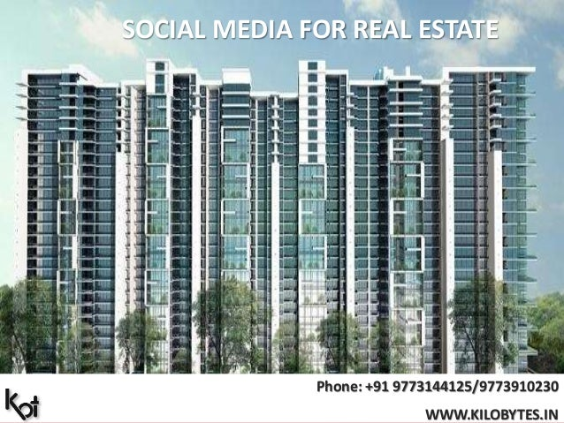 Phone: +91 9773144125/9773910230 WWW.KILOBYTES.IN SOCIAL MEDIA FOR REAL ESTATE