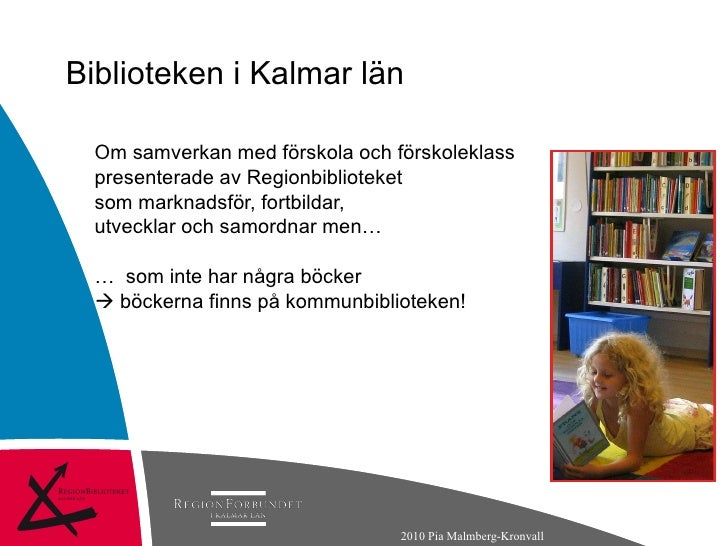 Biblioteken i Kalmar län Om samverkan med förskola och förskoleklass presenterade av Regionbiblioteket som marknadsför, fo...