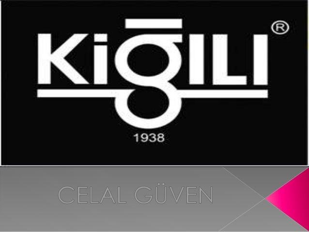    Kiğılı, 1938 de Bingöl'ün Kiğı ilçesinde kumaş    ticareti ile başlayan Abdullah Kiğılı tarafından    1965 yılında göm...