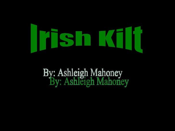 http://www.your-kilt.com/Irish-KIlt.htmlhttp://www.your-kilt.com/images/gerry2.jpghttp://www.highlandstore.com/acatalog/ki...