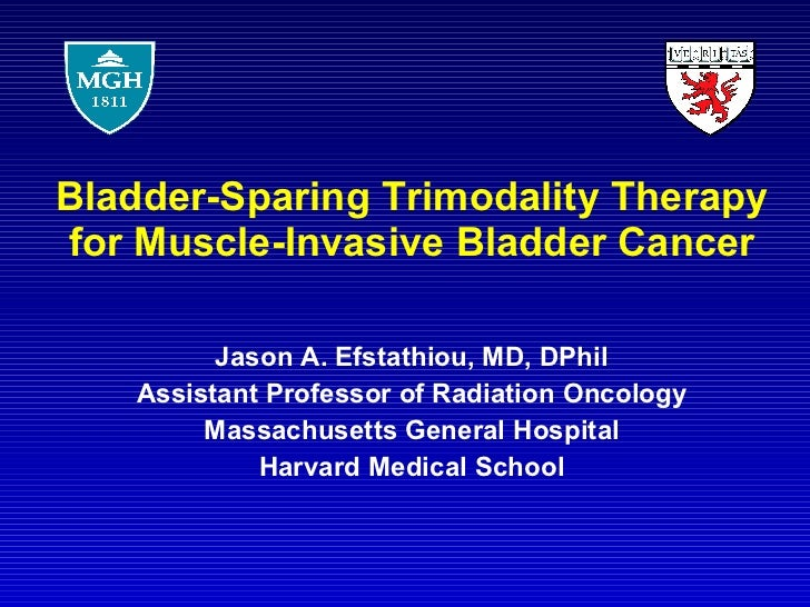 Bladder-Sparing Trimodality Therapy for Muscle-Invasive Bladder Cancer Jason A. Efstathiou, MD, DPhil Assistant Professor ...