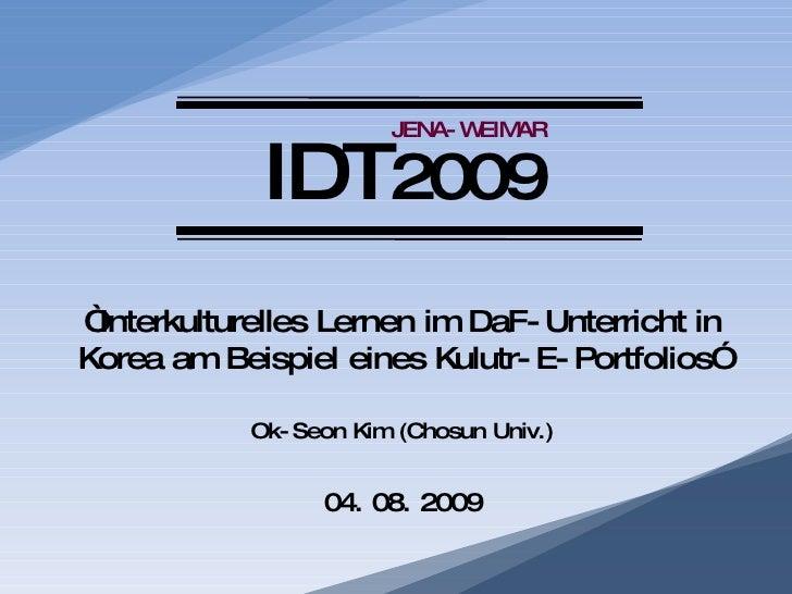 """"""" Interkulturelles Lernen im DaF-Unterricht in Korea am Beispiel eines Kulutr-E-Portfolios """" Ok-Seon Kim  (Chosun Univ.) 0..."""