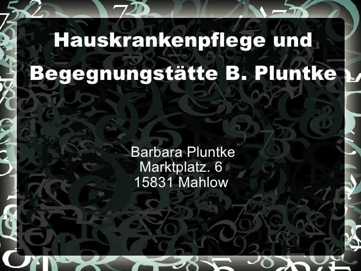 Hauskrankenpflege und Begegnungstätte B. Pluntke Barbara Pluntke Marktplatz. 6 15831 Mahlow