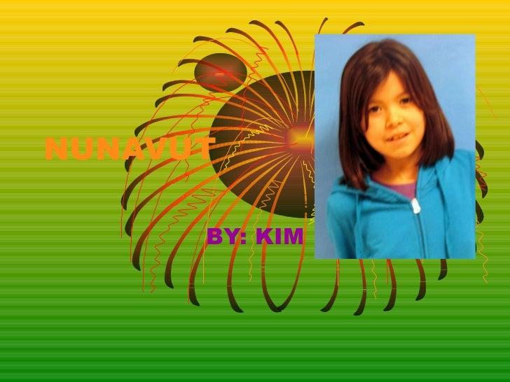 NUNAVUT BY: KIM