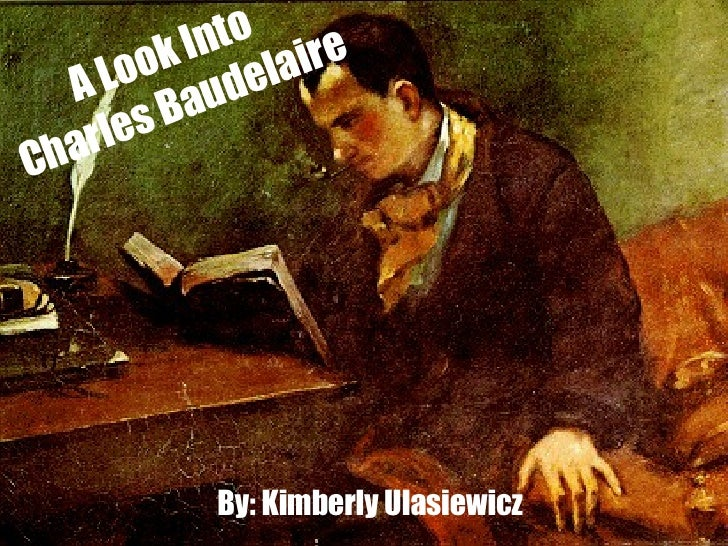 A Look Into  Charles Baudelaire By: Kimberly Ulasiewicz