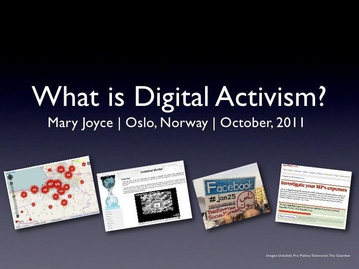 What is Digital Activism? Mary Joyce   Oslo, Norway   October, 2011                                   Images: Ushahidi, Pr...