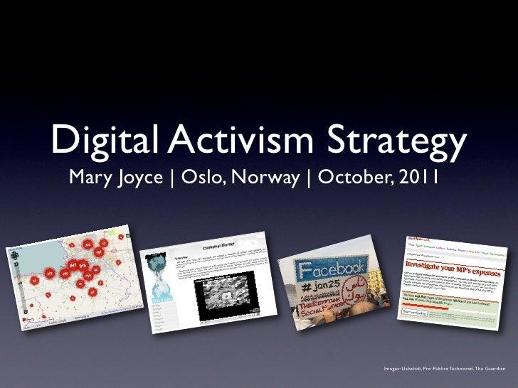 Digital Activism Strategy Mary Joyce   Oslo, Norway   October, 2011                                   Images: Ushahidi, Pr...