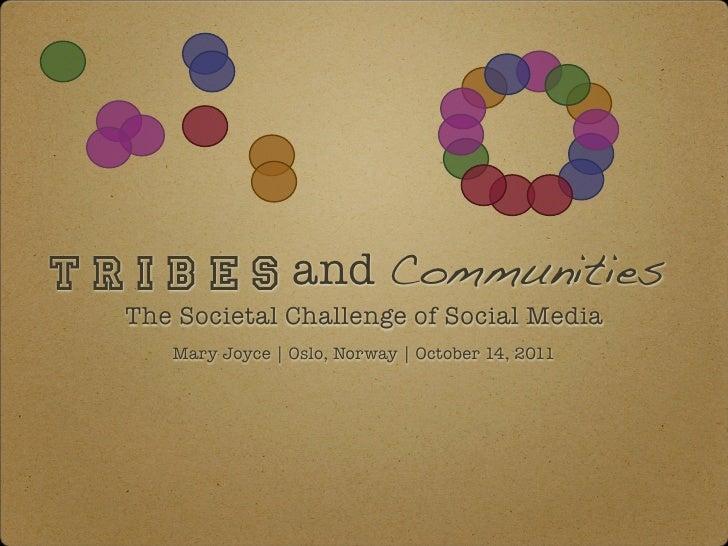 T r i b e s and Communities   The Societal Challenge of Social Media      Mary Joyce | Oslo, Norway | October 14, 2011