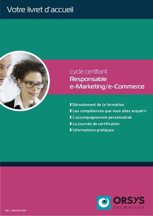 cycle certifiant Responsable e-Marketing/e-Commerce z Déroulement de la formation z Les compétences que vous allez acquéri...