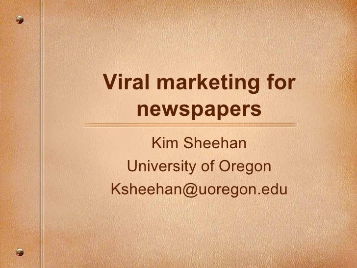 Viral marketing for newspapers Kim Sheehan University of Oregon [email_address]