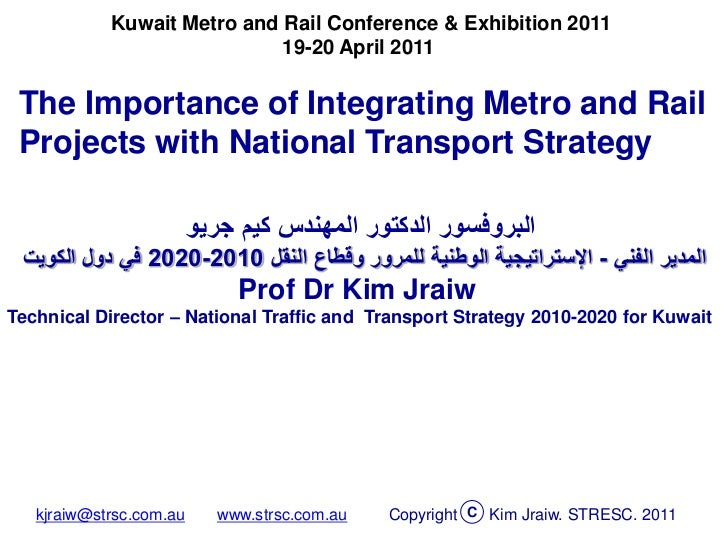 Kuwait Metro and Rail Conference & Exhibition 2011                             19-20 April 2011 The Importance of Integrat...