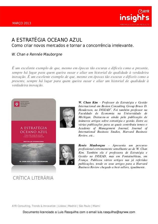 MARÇO 2013 A ESTRATÉGIA OCEANO AZUL Como criar novos mercados e tornar a concorrência irrelevante. W. Chan e Rennée Maubor...