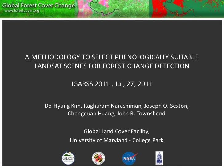 A METHODOLOGY TO SELECT PHENOLOGICALLY SUITABLE LANDSAT SCENES FOR FOREST CHANGE DETECTIONIGARSS 2011 , Jul, 27, 2011<br /...
