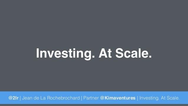 Investing. At Scale. @2lr | Jean de La Rochebrochard | Partner @Kimaventures | Investing. At Scale.