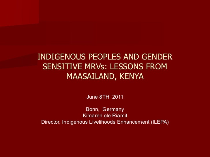 INDIGENOUS PEOPLES AND GENDER SENSITIVE MRVs: LESSONS FROM      MAASAILAND, KENYA                  June 8TH 2011          ...