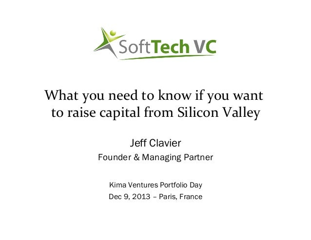What  you  need  to  know  if  you  want   to  raise  capital  from  Silicon  Valley   Jeff Cl...
