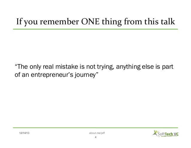 """If  you  remember  ONE  thing  from  this  talk     """"The only real mistake is not trying, anything else is..."""