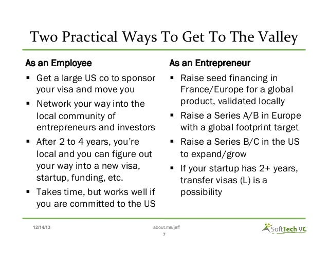 Two  Practical  Ways  To  Get  To  The  Valley    As an Employee § Get a large US co to sponsor your vis...