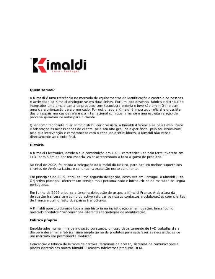 Quem somos?A Kimaldi é uma referência no mercado de equipamentos de identificação e controlo de pessoas.A actividade da Ki...