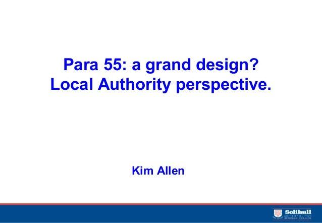 Para 55: a grand design?Local Authority perspective.          Kim Allen