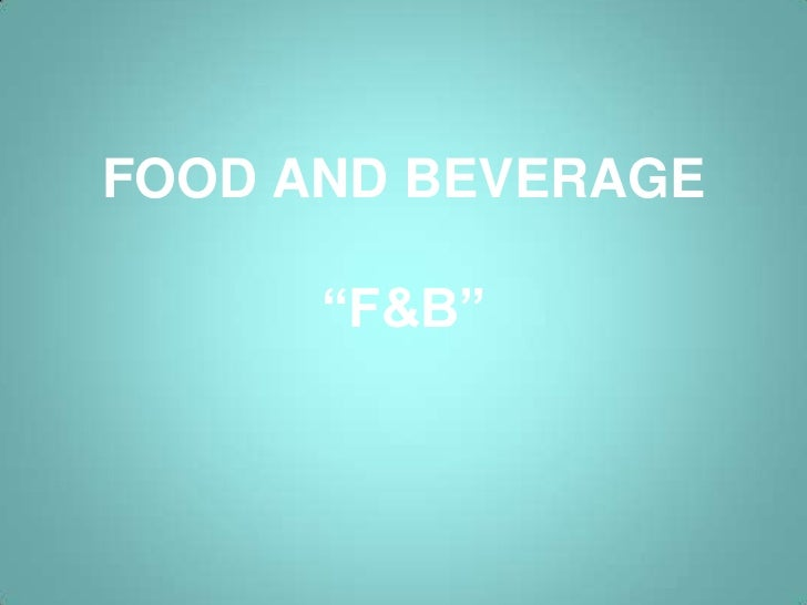 "FOOD AND BEVERAGE      ""F&B"""