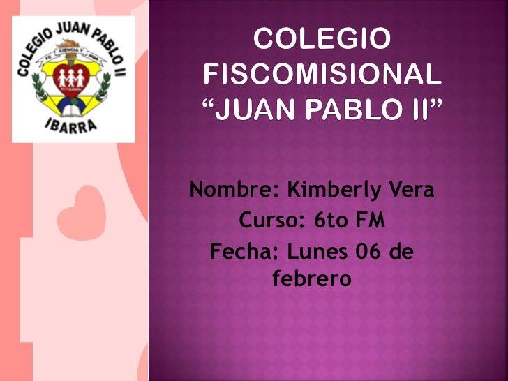 Nombre: Kimberly Vera   Curso: 6to FM Fecha: Lunes 06 de      febrero