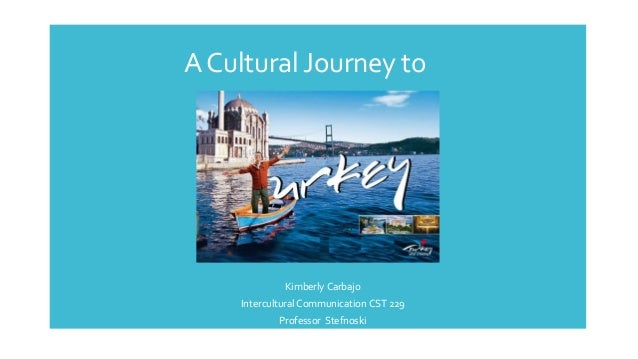 Kimberly Carbajo  Intercultural Communication CST 229  Professor Stefnoski ACulturalJourney to (1)