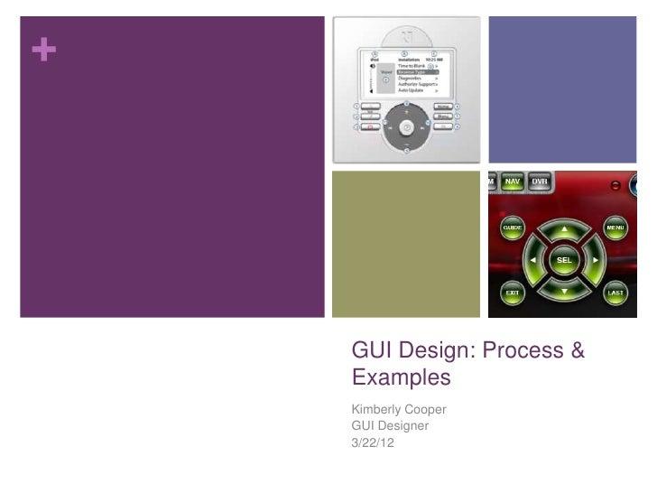 +    GUI Design: Process &    Examples    Kimberly Cooper    GUI Designer    3/22/12