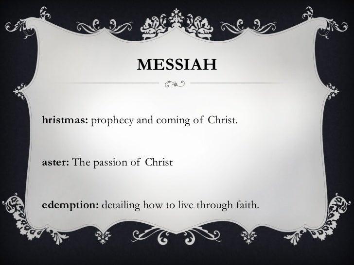 MESSIAH <ul><li>Christmas:  prophecy and coming of Christ. </li></ul><ul><li>Easter:  The passion of Christ </li></ul><ul>...