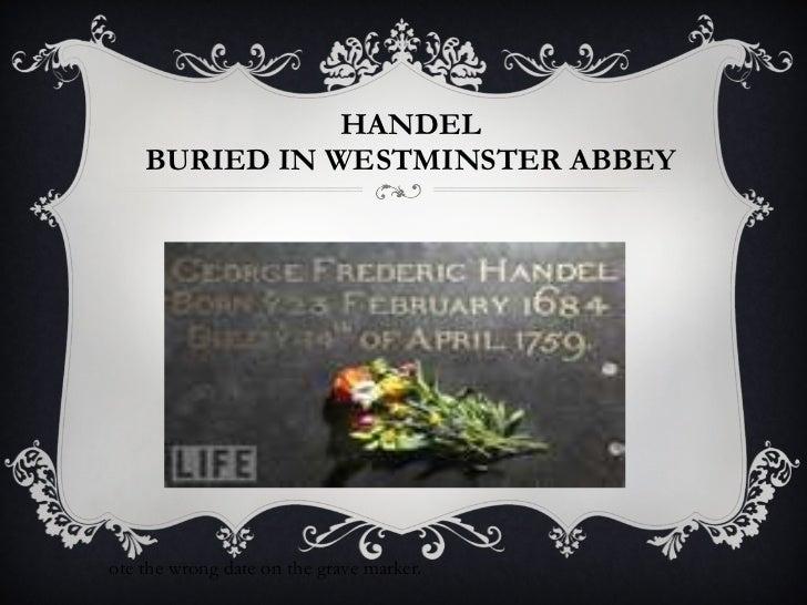 HANDEL BURIED IN WESTMINSTER ABBEY <ul><li>Note the wrong date on the grave marker. </li></ul>