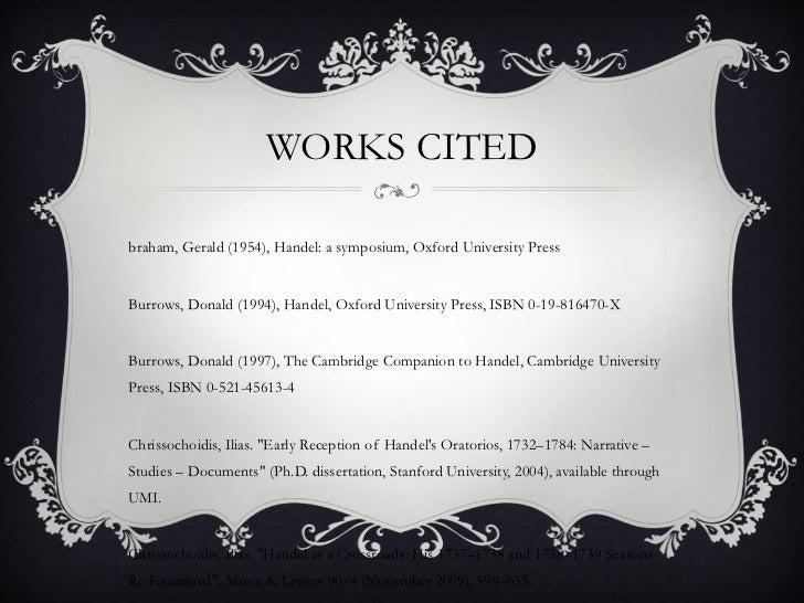 WORKS CITED <ul><li>Abraham, Gerald (1954), Handel: a symposium, Oxford University Press  </li></ul><ul><li>Burrows, Donal...