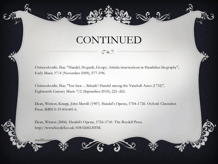 CONTINUED <ul><li>Chrissochoidis, Ilias. &quot;Handel, Hogarth, Goupy: Artistic intersections in Handelian biography&quot;...
