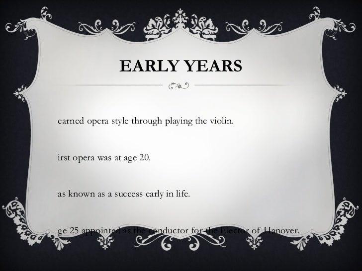 EARLY YEARS <ul><li>Learned opera style through playing the violin.  </li></ul><ul><li>First opera was at age 20. </li></u...
