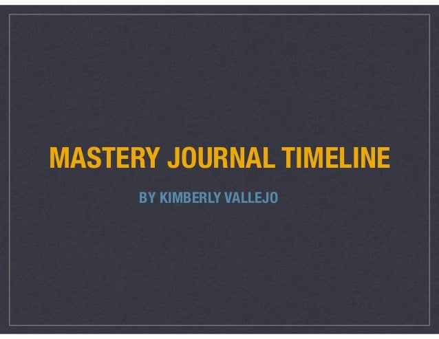 MASTERY JOURNAL TIMELINE BY KIMBERLY VALLEJO