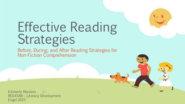 Effective Reading Strategies Before, During, and After Reading Strategies for Non-Fiction Comprehension Kimberly Wauters R...