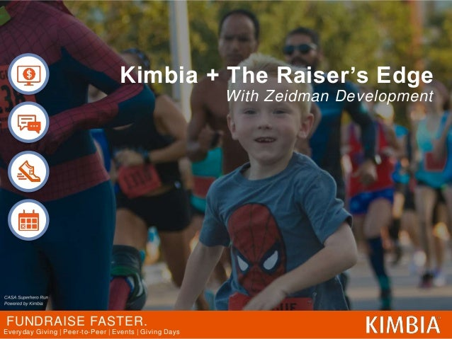 FUNDRAISE FASTER. Everyday Giving | Peer-to-Peer | Events | Giving Days Kimbia + The Raiser's Edge With Zeidman Development