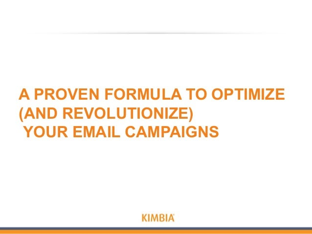 A PROVEN FORMULA TO OPTIMIZE (AND REVOLUTIONIZE) YOUR EMAIL CAMPAIGNS