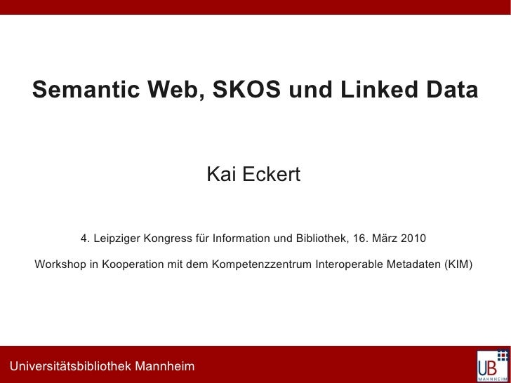 Semantic Web, SKOS und Linked Data                                       Kai Eckert              4. Leipziger Kongress für...