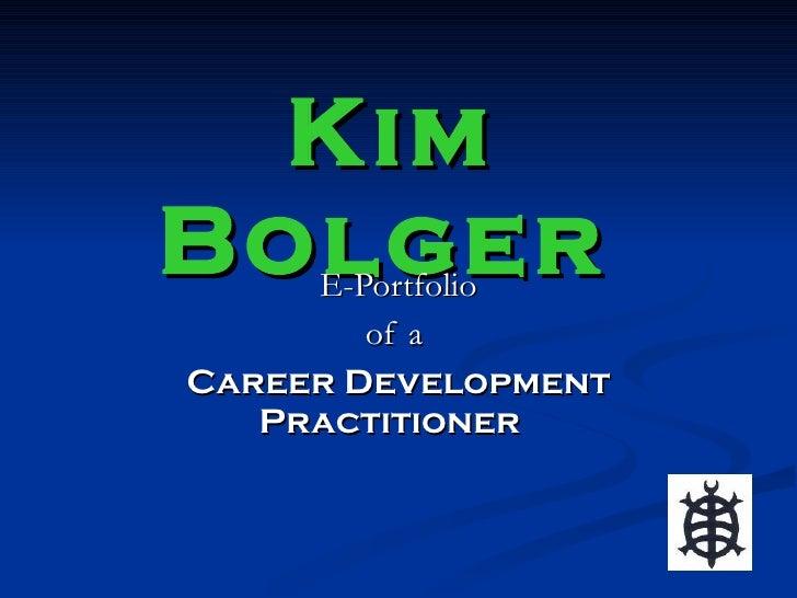 Kim Bolger      E-Portfolio         of a Career Development    Practitioner