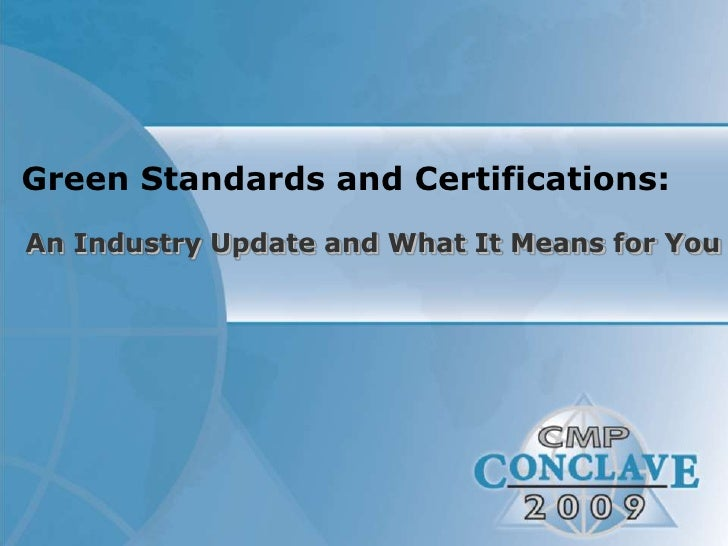 Green Standards and Certifications:<br />An Industry Update and What It Means for You<br />