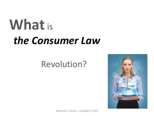 What isthe Consumer Law     Revolution?          Stephanie L. Kimbro - Copyright (c) 2013