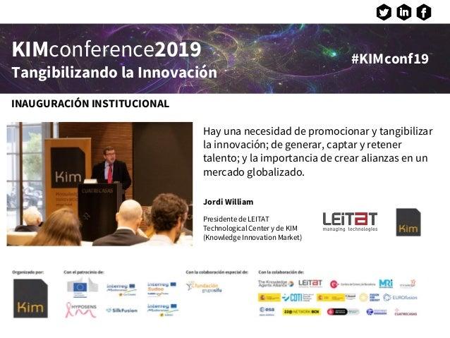 KIMconference2019 Tangibilizando la Innovación #KIMconf19 Hay una necesidad de promocionar y tangibilizar la innovación; d...