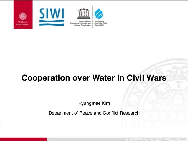 Cooperation over Water in Civil Wars Kyungmee Kim Department of Peace and Conflict Research